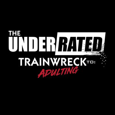 Under Rated Train Wreck 2 Adulting