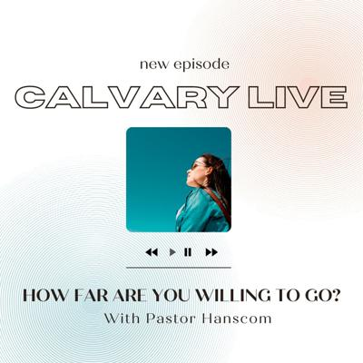 Cover art for Pastor Hanscom: How Far Are You Willing To Go? Wed May 19, 2021.