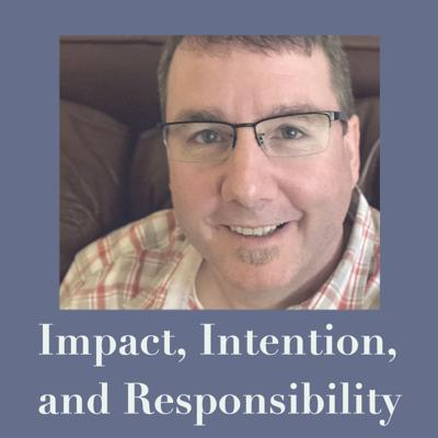 Cover art for Impact, Intention, and Responsibility