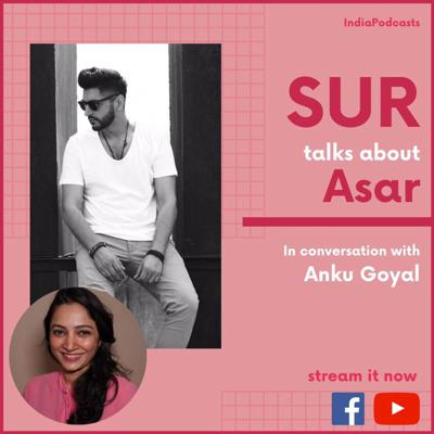 Cover art for OUT NOW   SUR Talks About His New Track ASAR & His Journey In Music Ind   On IndiaPodcasts With Anku goyal
