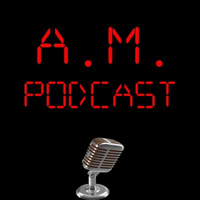 A.M. Podcast