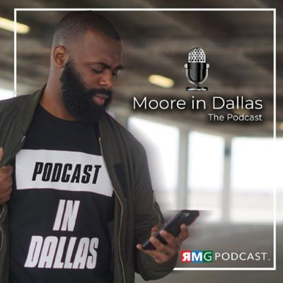 Moore in Dallas is a podcast dedicated to helping you Discover Dallas and all the dope things happening in this city. If you're new or looking to get more engaged this is the starting point!