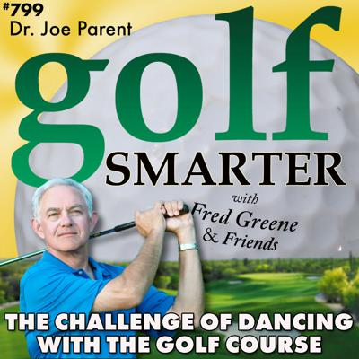 Cover art for The Challenge of Dancing With the Golf Course: It's New Every Time You Play with Dr. Joe Parent