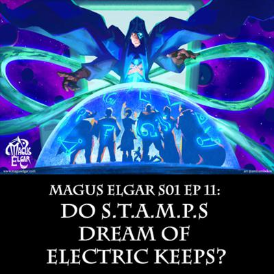 Cover art for Magus Elgar S01 Ep 11: Do S.T.A.M.P.s Dream of Electric Keeps?