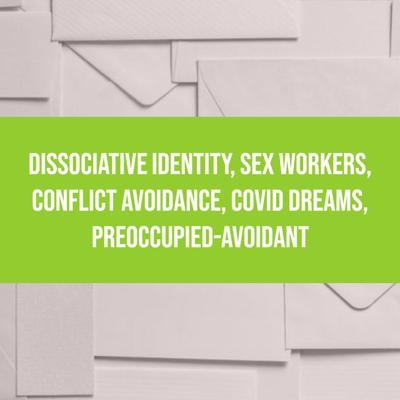 Cover art for Dissociative Identity, Sex Workers, Conflict Avoidance, COVID Dreams, Preoccupied-Avoidant