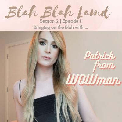 Cover art for Blah with.....Patrick from WOWman | S2 E01