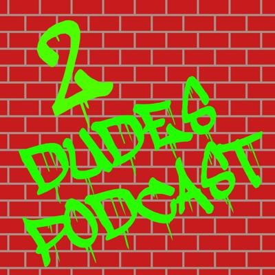2 Dudes Podcast's show