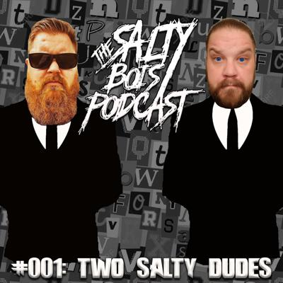Cover art for Salty Bois Podcast #001: Two Salty Dudes