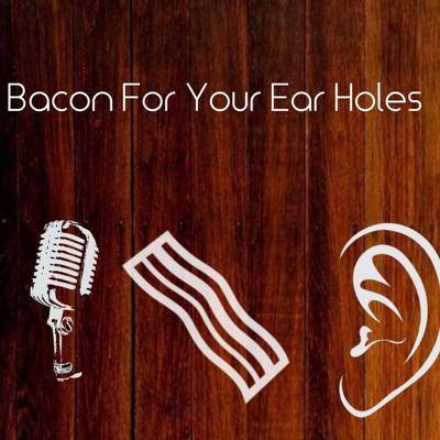 Bacon For Your Ear Holes