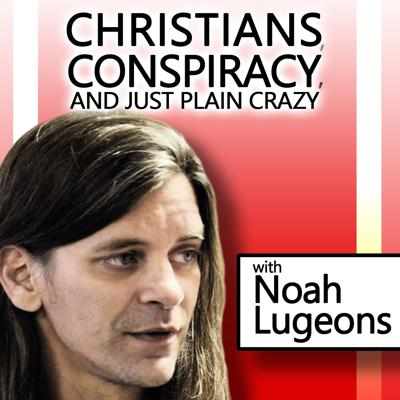 Cover art for Christians, Conspiracy, and Just Plain Crazy: with Noah Lugeons