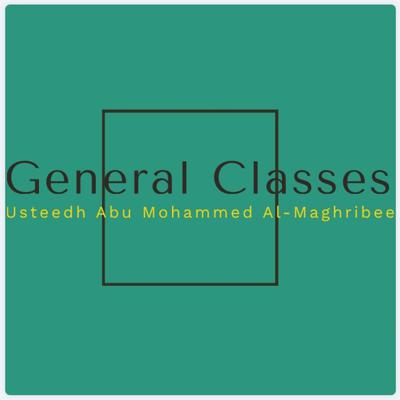 GeneralClassesBy AbuMohammed AlMaghribi