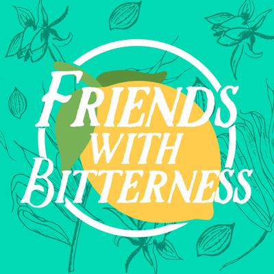 Friends With Bitterness