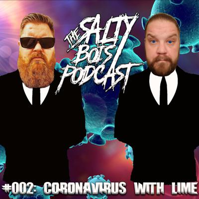 Cover art for Salty Bois Podcast #002: Coronavirus With Lime