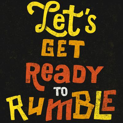 Let's get ready to rumble podcast