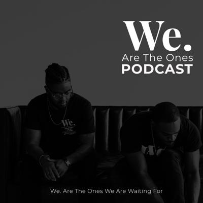 WE Are The Ones Podcast