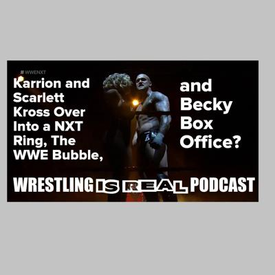 Cover art for Karrion and Scarlett Kross Over Into a NXT Ring, The WWE Bubble, and Becky Box Office? KOP050720-531