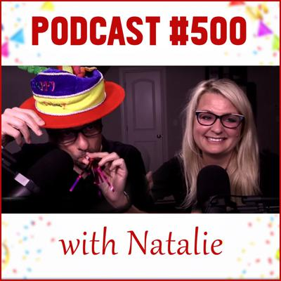Cover art for Podcast #500 (with Natalie)