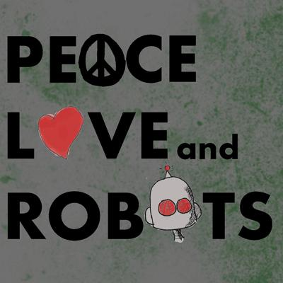 Peace, Love, and Robots