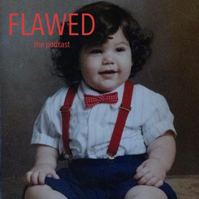 Flawed: The Podcast