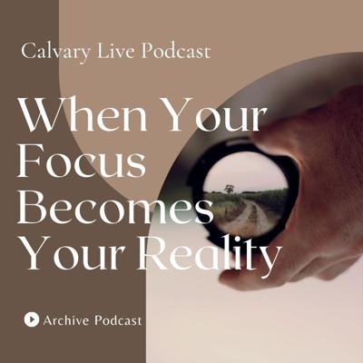 Cover art for Pastor Hanscom: When Your Focus Becomes Your Reality. Archive Episode October 2, 2019.