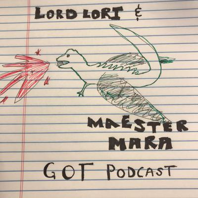 Lord Lori and Maester Mara's GOT Podcast