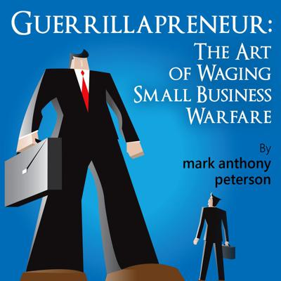 Guerrillapreneur: The Art of Waging Small Business Podcast