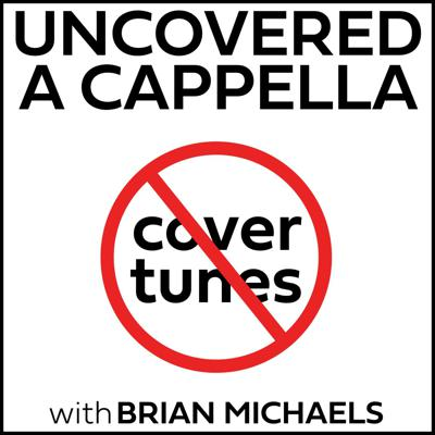 Uncovered A Cappella with Brian Michaels