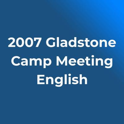 2007 Gladstone Camp Meeting