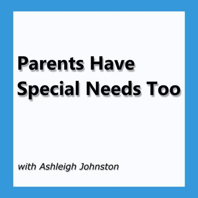 Parents Have Special Needs Too