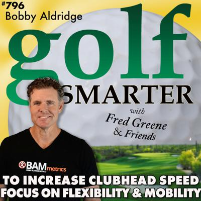 Cover art for Increase Your Golf Clubhead Speed: Focus on Flexibility & Mobility with Bobby Aldridge