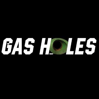 The Gas Holes Podcast