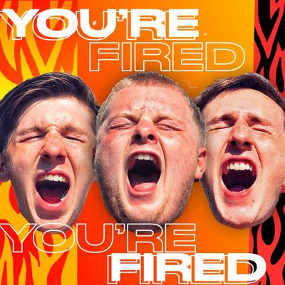 You're Fired Podcast