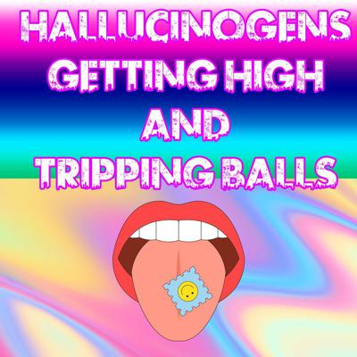 Cover art for Hallucinogens: Getting High and Tripping Balls