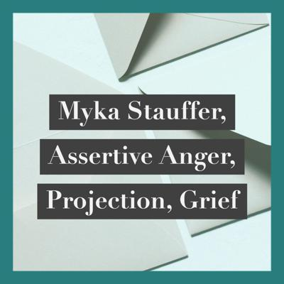 Cover art for Myka Stauffer,  Assertive Anger,  Projection,  Grief