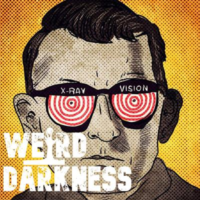 """Cover art for """"THE MAN WITH X-RAY EYES"""" and More Strange, Disturbing, and True Stories! #WeirdDarkness"""