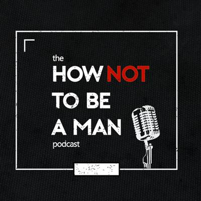 How Not To Be a Man