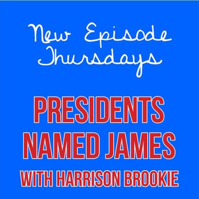 Cover art for Episode 22 - US Presidents Named James with Harrison Brookie