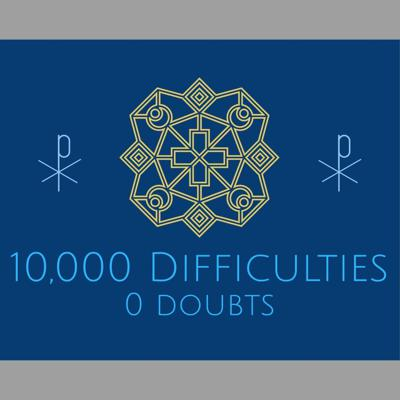 10,000 Difficulties 0 Doubts
