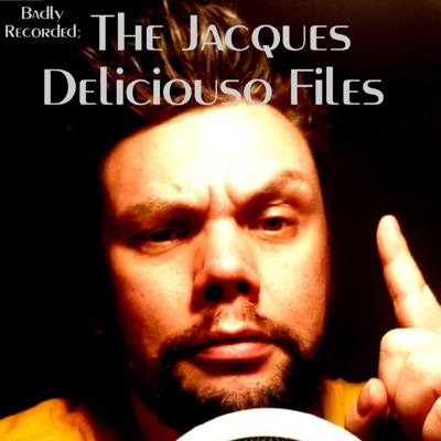 Badly Recorded; Jacques Deliciouso Files