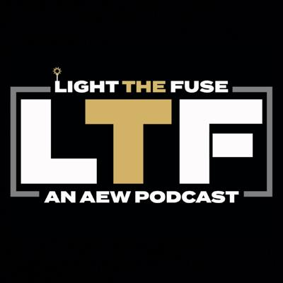 Light The Fuse: An AEW podcast