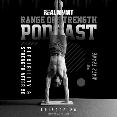 Cover art for RANGE OF STRENGTH PODCAST Episode 26: Flexibility & Strength After 50 with Mats Trane