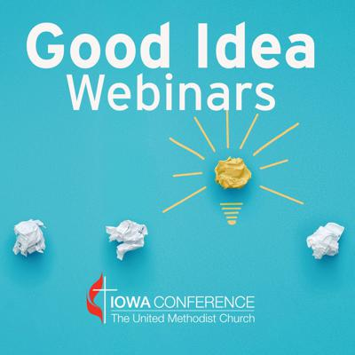 Good Idea webinars are a series of interactive presentations designed to address issues and concerns of pastors and laity during the COVID-19 crisis.  Good Idea webinars are a joint effort of the Office of Congregational Excellence, Office of Clergy Leadership and Excellence, the Cabinet, and lay leaders of the Iowa Annual Conference of The United Methodist Church.