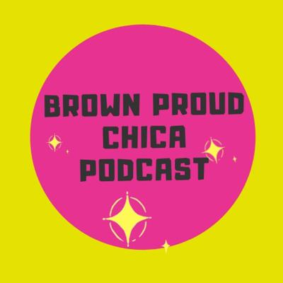 Brown Proud Chica Podcast