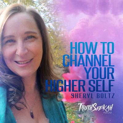 Cover art for How To Channel Your Higher Perfected Self | Sheryl Boltz