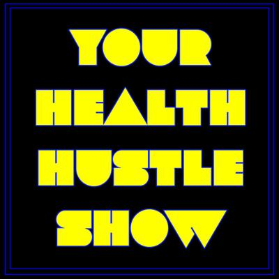 Your Health Hustle Show
