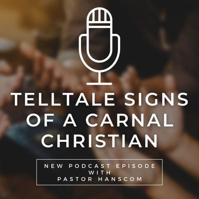 Cover art for Pastor Jeremy Hanscom: The Telltale Signs of A Carnal Christian. Wed June 9, 2021.