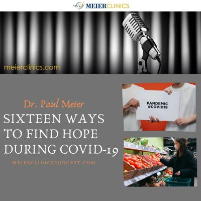 Cover art for Sixteen Ways to Find Hope During Covid-19 with Dr. Paul Meier