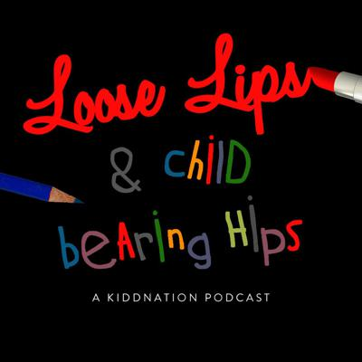 Loose Lips and Child-Bearing Hips