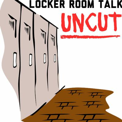 Locker Room Talk Uncut