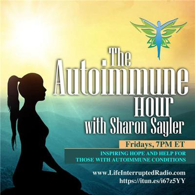 """Did you know there are over 100 conditions that people are suffering with everyday that compromise their immune systems and if it's not one of the """"big ones"""" like rheumatoid arthritis, multiple sclerosis, lupus or Hashimoto's thyroiditis you might be told it's all in your head….Your host for The Autoimmune Hour, Sharon Sayler knows, she's heard that over and over again. It was her struggles to find the right answers that created what friends call an """"irrational-passion"""" to encourage and inspire others to live well, whole and complete… and that is how The Autoimmune Hour on Life Interrupted Radio was born… the premier location for information to empower you to live well, thrive and create a happy, healthy, wealthy life regardless of your diagnosis.Sharon shares with you her own and others' courageous stories and solutions to live well after you hear the words """"you have an autoimmune condition…."""""""